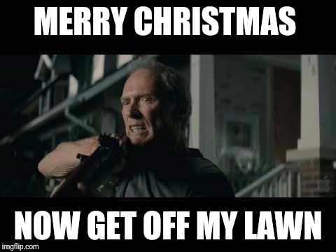 Merry Christmas -- now get off my lawn
